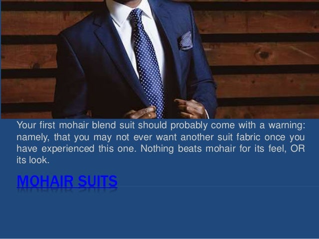 MOHAIR SUITS Your first mohair blend suit should probably come with a warning: namely, that you may not ever want another ...