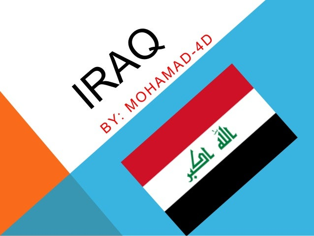 INTRODUCTION  Iraq is in the Middle East. The capital city of Iraq is Baghdad. They speak Arabic and Kurdish. Iraq is in A...