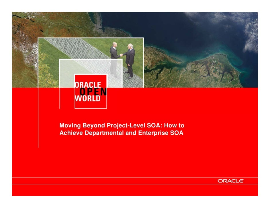 Moving Beyond Project-Level SOA: How to Achieve Departmental and Enterprise SOA