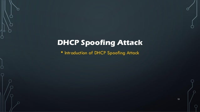 DHCP Spoofing Attack • Introduction of DHCP Spoofing Attack 12