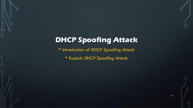 DHCP Spoofing Attack • Introduction of DHCP Spoofing Attack • Explain DHCP Spoofing Attack 14