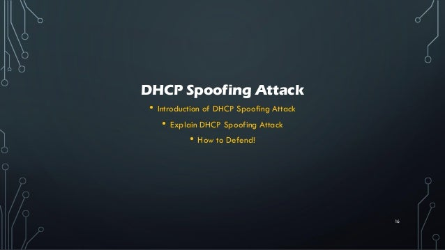 DHCP Spoofing Attack • Introduction of DHCP Spoofing Attack • Explain DHCP Spoofing Attack • How to Defend! 16