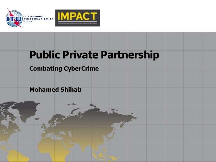 Public Private PartnershipCombating CyberCrimeMohamed Shihab