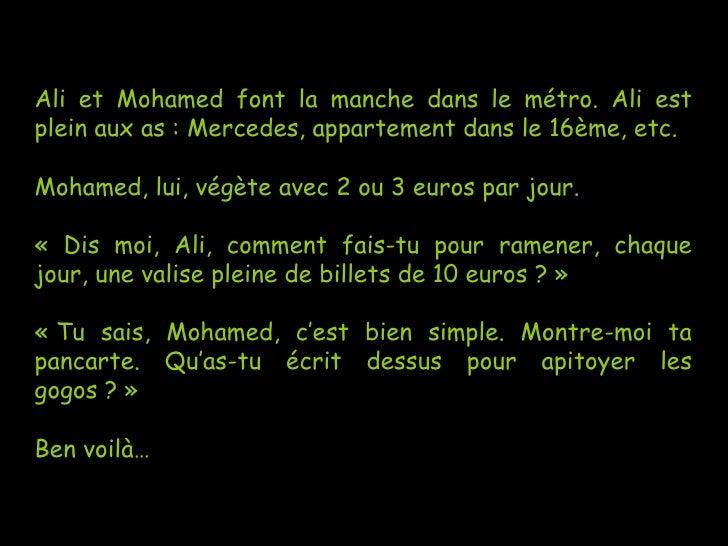 Ali et Mohamed font la manche dans le métro. Ali estplein aux as: Mercedes, appartement dans le 16ème, etc.Mohamed, lui, ...