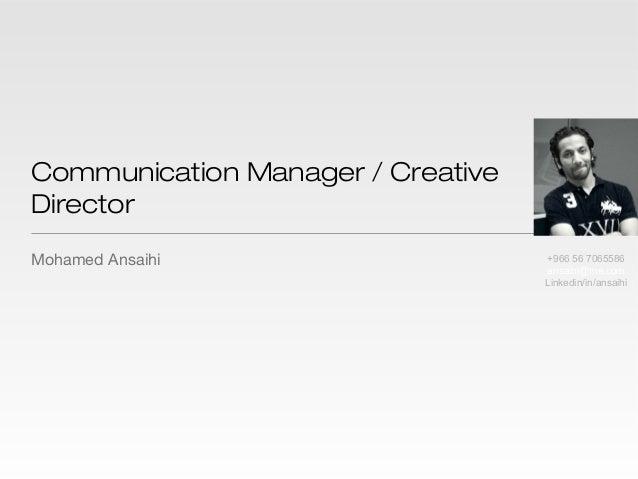 Communication Manager / Creative Director Mohamed Ansaihi +966 56 7065586 ansaihi@me.com Linkedin/in/ansaihi