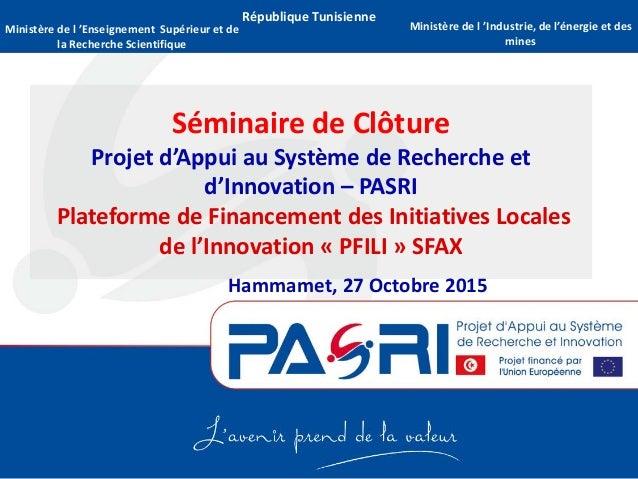 République Tunisienne Séminaire de Clôture Projet d'Appui au Système de Recherche et d'Innovation – PASRI Plateforme de Fi...
