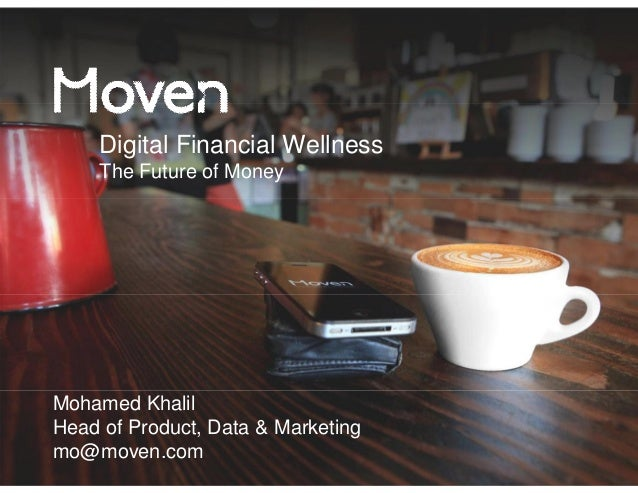 Digital Financial Wellness  The Future of Money  Mohamed Khalil  Head of Product, Data & Marketing  mo@moven.com