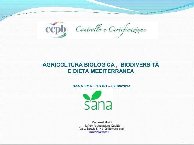 AGRICOLTURA BIOLOGICA , BIODIVERSITÀ  E DIETA MEDITERRANEA  SANA FOR L'EXPO – 07/09/2014  Mohamed Mraihi  Ufficio Assicura...