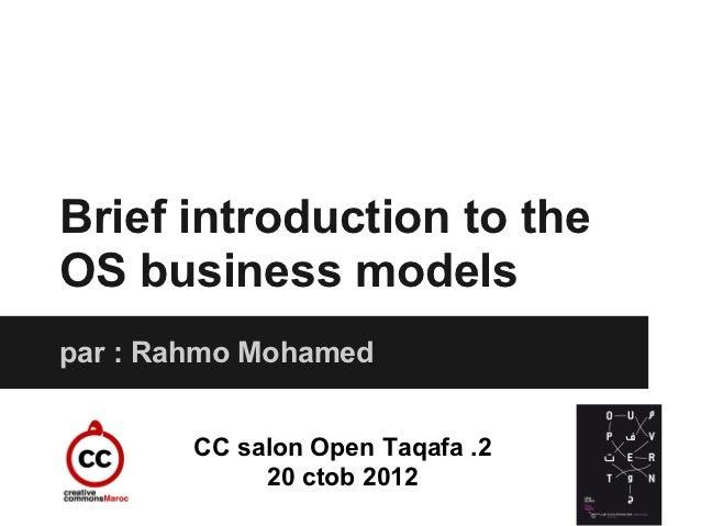 Brief introduction to theOS business modelspar : Rahmo Mohamed        CC salon Open Taqafa .2             20 ctob 2012
