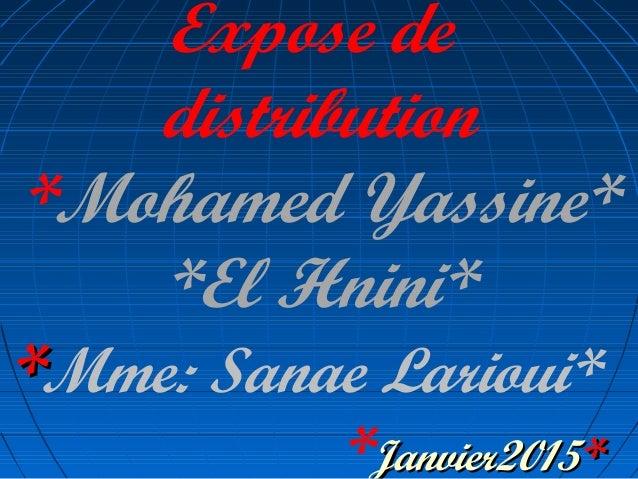 Expose de distribution *Mohamed Yassine* *El Hnini* **Mme: Sanae Larioui* *Janvier2015Janvier2015**