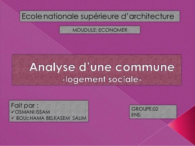 Ecole nationale supérieure d'architecture Fait par : OSMANI ISSAM  BOUcHAMA BELKASEM SALIM MOUDULE: ECONOMER GROUPE:02 E...