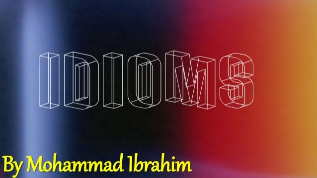 Idiomswhat Are Idiomshow Are Idioms Usedexamples Of Idioms
