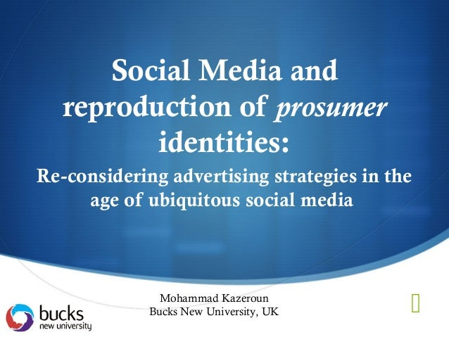 Social Media and   reproduction of prosumer          identities:Re-considering advertising strategies in the     age of ub...