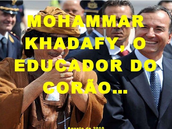 MOHAMMAR KHADAFY, O EDUCADOR DO CORÃO… Agosto de 2010