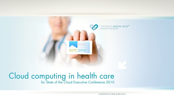 Cloud computing in health care          for State of the Cloud Executive Conference 2010