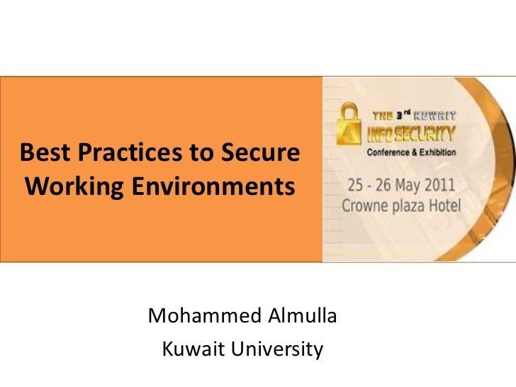 Best Practices to Secure Working Environments<br />Mohammed Almulla<br />Kuwait University<br />