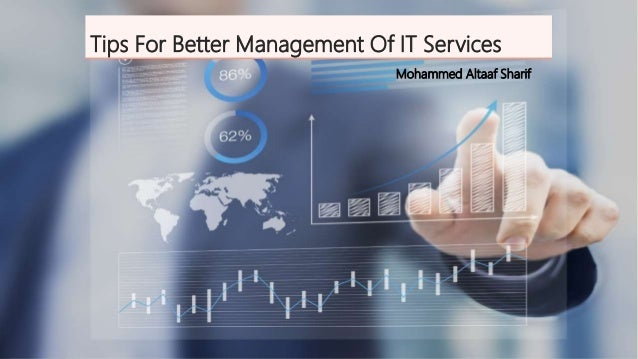 Tips For Better Management Of IT Services Mohammed Altaaf Sharif