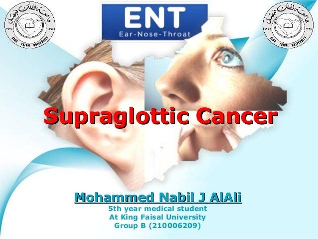 Supraglottic Cancer  Mohammed Nabil J AlAli 5th year medical student At King Faisal University Powerpoint Templates Group ...