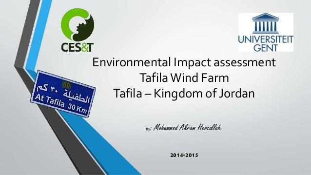 Environmental Impact assessment TafilaWind Farm Tafila – Kingdom of Jordan By: Mohammed Akram Herzallah. 2014-2015