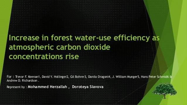 Increase in forest water-use efficiency as  atmospheric carbon dioxide  concentrations rise  For : Trevor F. Keenan1, Davi...