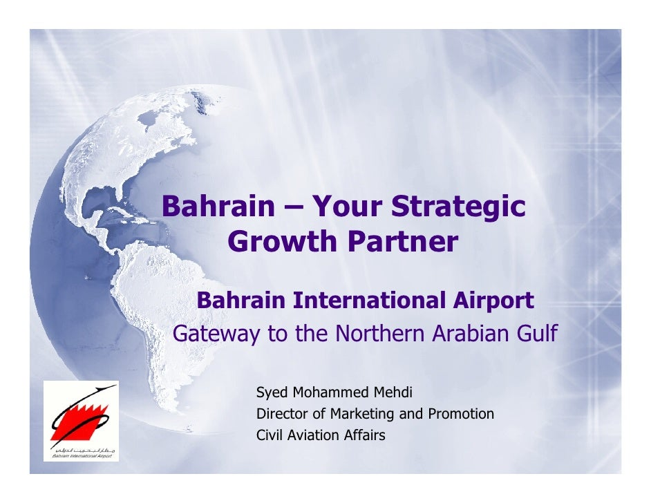 Bahrain – Your Strategic     Growth Partner   Bahrain International Airport Gateway to the Northern Arabian Gulf         S...