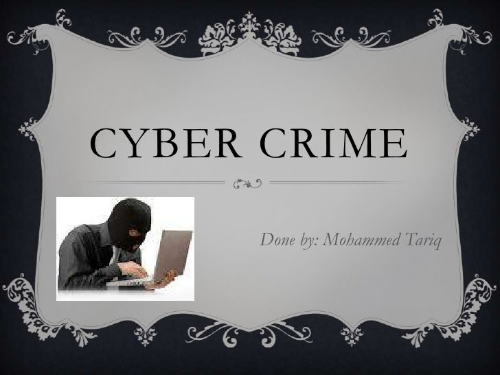 CYBER CRIME     Done by: Mohammed Tariq