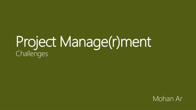 Project Manage(r)ment Challenges Mohan Ar