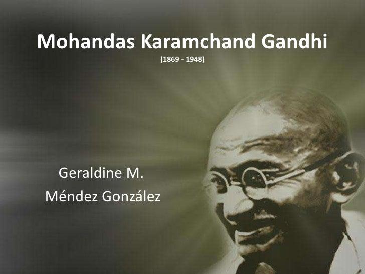 Mohandas Karamchand Gandhi(1869 - 1948)<br />Geraldine M.<br />MéndezGonzález<br />