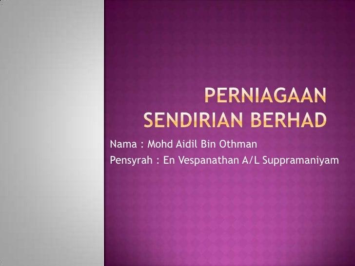 Nama : Mohd Aidil Bin OthmanPensyrah : En Vespanathan A/L Suppramaniyam