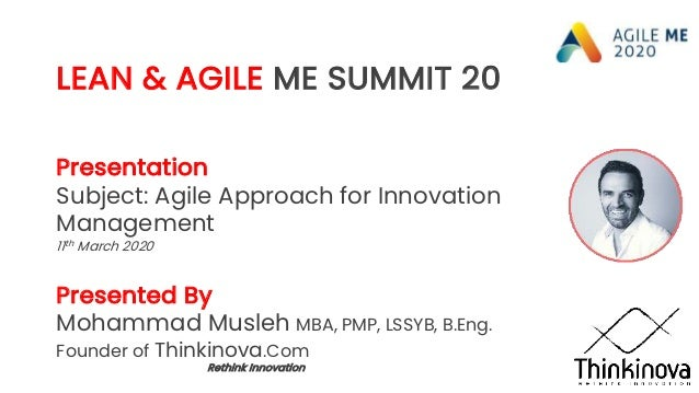 LEAN & AGILE ME SUMMIT 20 Presentation Subject: Agile Approach for Innovation Management 11th March 2020 Presented By Moha...