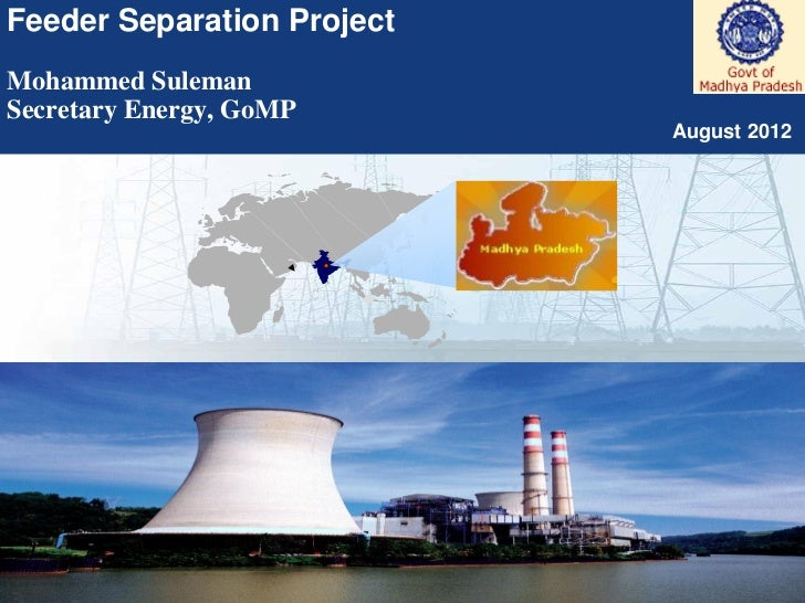 Feeder Separation ProjectMohammed SulemanSecretary Energy, GoMP                            August 2012