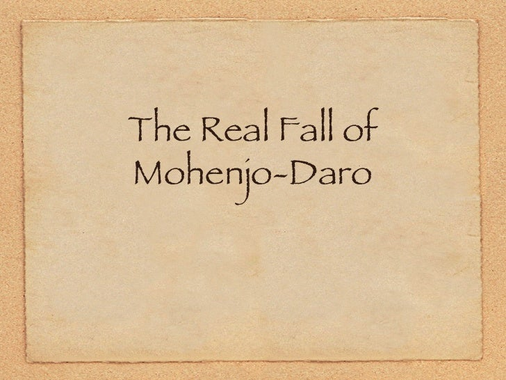 The Real Fall of Mohenjo-Daro