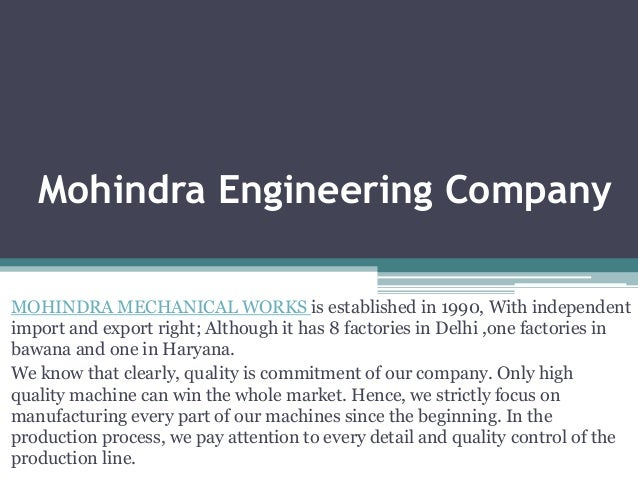 Mohindra Engineering Company MOHINDRA MECHANICAL WORKS is established in 1990, With independent import and export right; A...