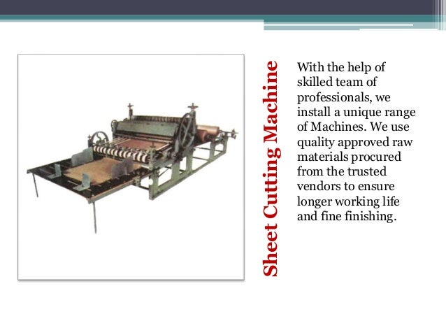 Sheet Cutting Machine  With the help of skilled team of professionals, we install a unique range of Machines. We use quali...