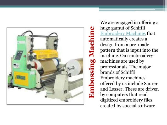 Embossing Machine  We are engaged in offering a huge gamut of Schiffli Embroidery Machines that automatically creates a de...