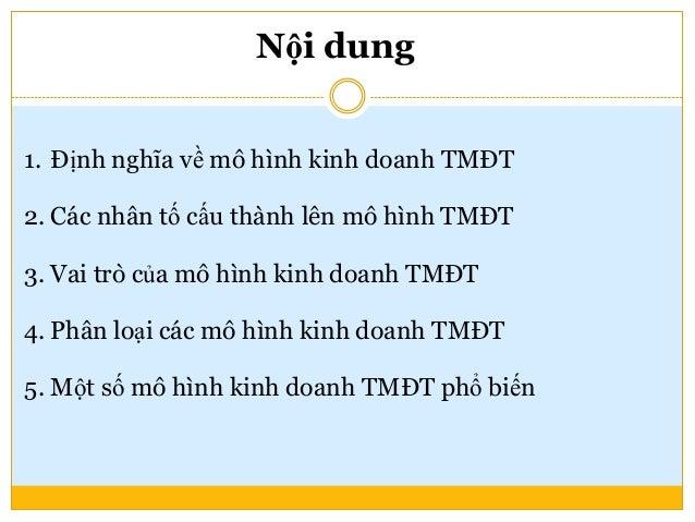 1. Định nghĩa về mô hình kinh doanh TMĐT 2. Các nhân tố cấu thành lên mô hình TMĐT 3. Vai trò của mô hình kinh doanh TMĐT ...