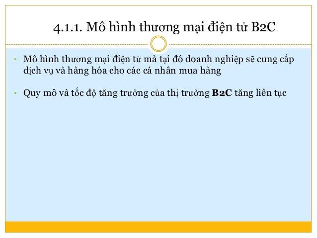 4.1.1. Một số mô hình TMĐT B2C chính  Mô hình cổng thông tin  Mô hình bán lẻ trực tuyến  Mô hình nhà cung cấp nội dung ...