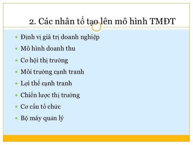 2. Các nhân tố tạo lên mô hình TMĐT  Định vị giá trị doanh nghiệp  Mô hình doanh thu  Cơ hội thị trường  Môi trường cạ...