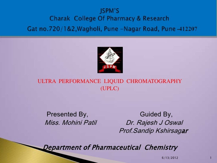 ULTRA PERFORMANCE LIQUID CHROMATOGRAPHY                 (UPLC)  Presented By,             Guided By, Miss. Mohini Patil   ...