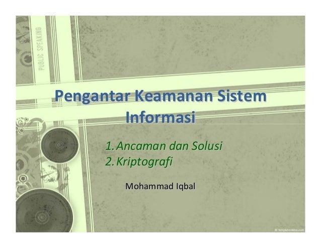 Pengantar Keamanan Sistem Informasi 1. Ancaman dan Solusi 2. Kriptografi MohammadIqbal