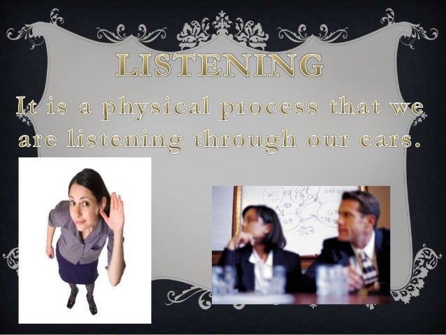 LISTENING                 HEARINGIT IS AN ACT OF PROCESS   IT IS A PASSIVE PROCESSIT IS AN VOLUNTARY ACT.   IT IS AN INVOL...