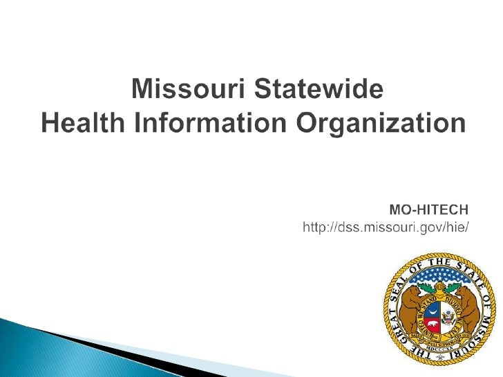 Missouri Statewide Health Information Organization<br />MO-HITECH<br />http://dss.missouri.gov/hie/<br />