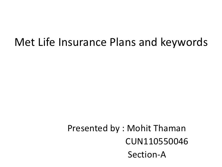 Met Life Insurance Plans and keywords          Presented by : Mohit Thaman                        CUN110550046            ...