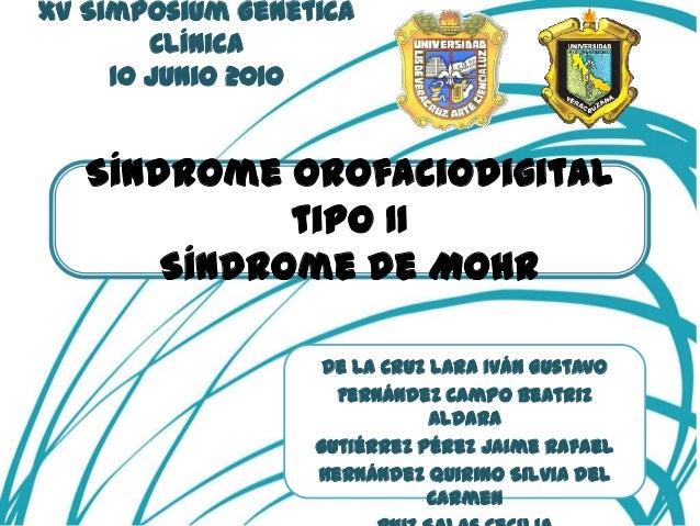 XV Simposium Genética        Clínica     10 Junio 2010   Síndrome Orofaciodigital             tipo II       Síndrome de Mo...