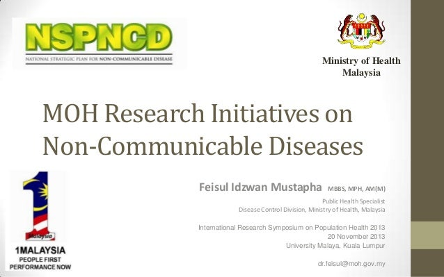 Ministry of Health Malaysia  MOH Research Initiatives on Non-Communicable Diseases Feisul Idzwan Mustapha  MBBS, MPH, AM(M...