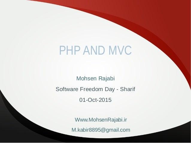 PHP AND MVC Mohsen Rajabi Software Freedom Day - Sharif 01-Oct-2015 Www.MohsenRajabi.ir M.kabir8895@gmail.com