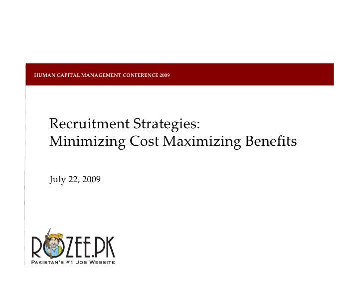 HUMAN CAPITAL MANAGEMENT CONFERENCE 2009 July 22, 2009 Recruitment Strategies:  Minimizing Cost Maximizing Benefits