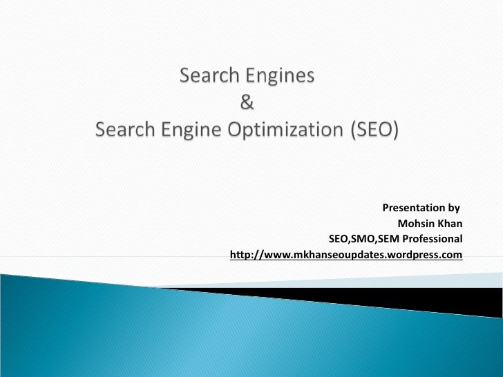 Presentation by                             Mohsin Khan                SEO,SMO,SEM Professionalhttp://www.mkhanseoupdates....