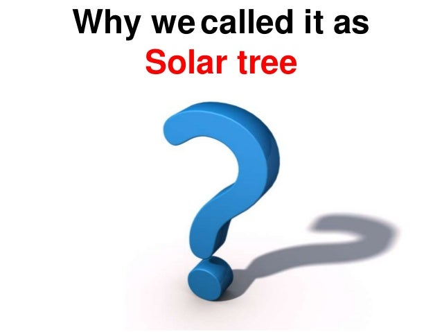 Why wecalled it as Solar tree