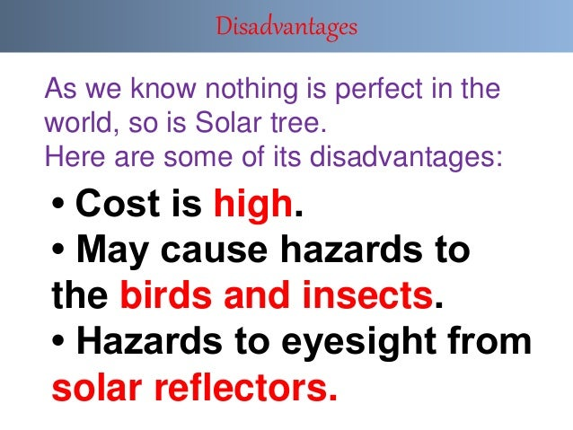• Cost is high. • May cause hazards to the birds and insects. • Hazards to eyesight from solar reflectors. Disadvantages A...